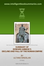 "Summary of Edward Gibbon's ""Decline and Fall of the Roman Empire"" by Ultano Kindelan Everett"