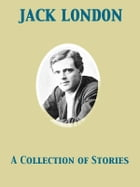 A Collection of Stories by Jack London