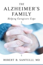 The Alzheimer's Family: Helping Caregivers Cope by Robert B. Santulli
