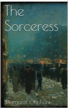 The Sorceress by Margaret Oliphant