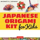 Japanese Origami Kit for Kids Ebook: 92 Colorful Folding Papers and 12 Original Origami Projects for Hours of Creative Fun! [Origami Book by Michael G. LaFosse