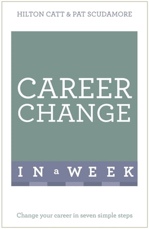 Career Change In A Week Change Your Career In Seven Simple Steps