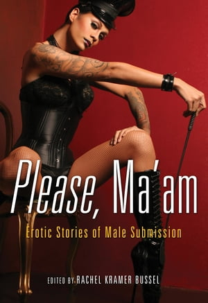 Please, Ma'am: Erotic Stories of Male Submission by Rachel Kramer Bussel