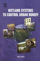 Wetland Systems to Control Urban Runoff by M. Scholz