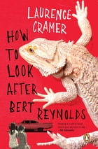 How To Look After Bert Reynolds by Laurence Cramer