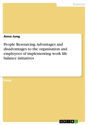 People Resourcing. Advantages and disadvantages to the organisation and employees of implementing work life balance initiatives by Anna Jung