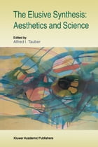 The Elusive Synthesis: Aesthetics and Science by A.I. Tauber