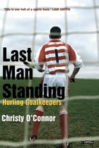 Last Man Standing: Hurling Goalkeepers by Christy O'Connor