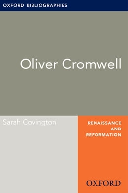 Book Oliver Cromwell: Oxford Bibliographies Online Research Guide by Sarah Covington