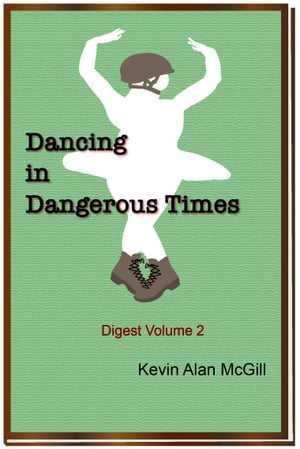 Dancing in Dangerous Times: Volume 2 by Kevin Alan McGill