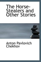 The Horse-Stealers And Other Stories by Anton Chekhov