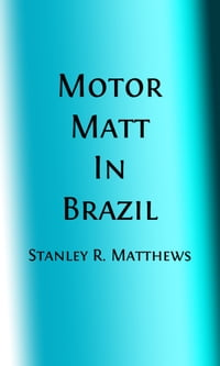 Motor Matt in Brazil (Illustrated): or, Under the Amazon