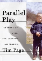 Parallel Play: Growing Up with Undiagnosed Asperger's by Tim Page