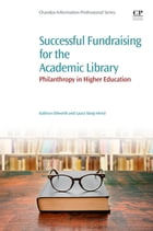 Successful Fundraising for the Academic Library: Philanthropy in Higher Education by Kathryn Dilworth