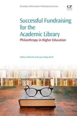 Book Successful Fundraising for the Academic Library: Philanthropy in Higher Education by Kathryn Dilworth