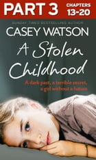 A Stolen Childhood: Part 3 of 3: A dark past, a terrible secret, a girl without a future by Casey Watson