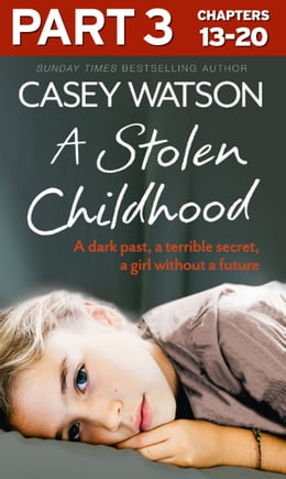 Book A Stolen Childhood: Part 3 of 3: A dark past, a terrible secret, a girl without a future by Casey Watson