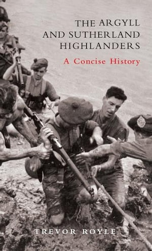 The Argyll and Sutherland Highlanders A Concise History