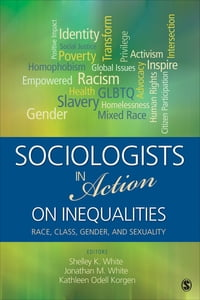 Sociologists in Action on Inequalities: Race, Class, Gender, and Sexuality