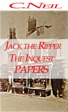 Jack the Ripper: The Inquest Papers by C. Neil