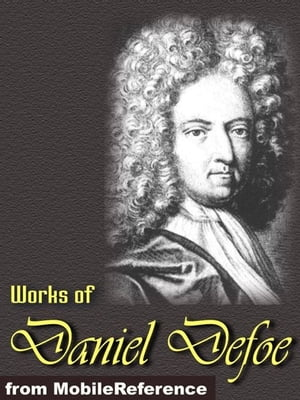 Works Of Daniel Defoe: (30+ Works). Includes Robinson Crusoe,  Dickory Cronke,  Moll Flanders,  Roxana,  A Journal Of The Plague Year,  The Life Adventures