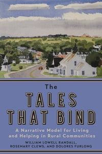 The Tales that Bind: A Narrative Model for Living and Helping in Rural Communities