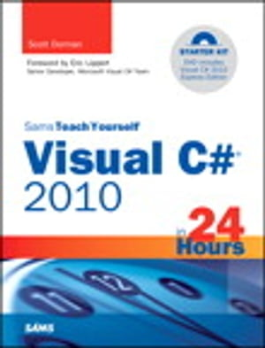 Sams Teach Yourself Visual C# 2010 in 24 Hours: Complete Starter Kit Complete Starter Kit