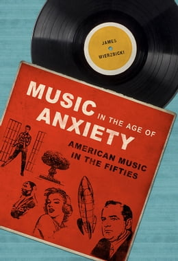 Book Music in the Age of Anxiety: American Music in the Fifties by James Wierzbicki