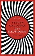Der Illusionist: Roman by Steven Galloway