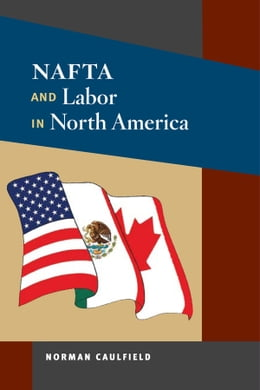 Book NAFTA and Labor in North America by Norman Caulfield