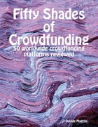 Fifty Shades of Crowdfunding - 50 Worldwide Crowdfunding Platforms Reviewed by Davide Magrini