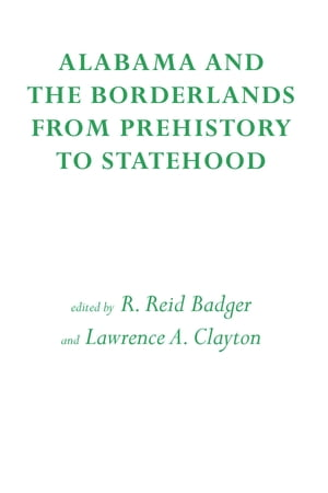 Alabama and the Borderlands From Prehistory To Statehood