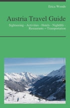 Austria Travel Guide: Culture - Sightseeing - Activities - Hotels - Nightlife - Restaurants – Transportation by Erica Woods
