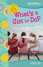 What's a Girl to Do?: 90-Day Devotional by Kristi Holl