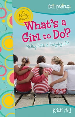 Book What's a Girl to Do?: 90-Day Devotional by Kristi Holl
