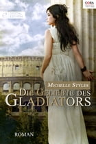 Die Geliebte des Gladiators: Digital Edition by Michelle Styles