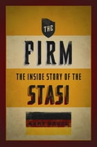 The Firm : The Inside Story Of The Stasi by Gary Bruce