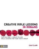 Creative Bible Lessons in Romans: Faith in Fire! by Chap Clark