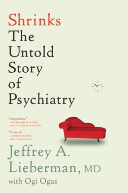 Book Shrinks: The Untold Story of Psychiatry by Jeffrey A. Lieberman