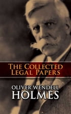 The Collected Legal Papers by Oliver Wendell Holmes Jr.