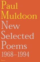 New Selected Poems: 1968-1994 by Paul Muldoon