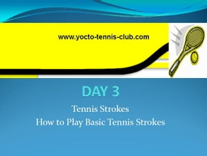 Master in 5 Days (Tennis Coaching Course) : Day 3 A GUIDE ON LEARNING BASIC 3 TENNIS STROKES