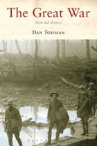 The Great War: Myth and Memory by Dan Todman