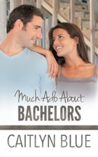 Much Ado About Bachelors by Caitlyn Blue