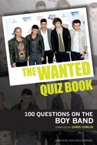 The Wanted Quiz Book: 100 Questions on the Boy Band by Chris Cowlin