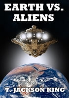 Earth Vs. Aliens: Aliens Series, #1 by T. Jackson King