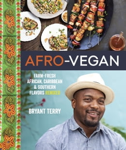 Book Afro-Vegan: Farm-Fresh African, Caribbean, and Southern Flavors Remixed by Bryant Terry