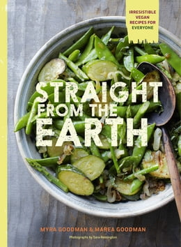 Book Straight from the Earth: Irresistible Vegan Recipes for Everyone by Myra Goodman