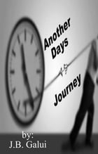 Another Days Journey by J.B. Galui