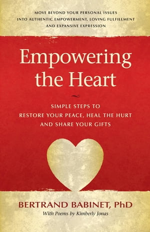 Empowering The Heart: Simple Steps to Restore Your Peace, Heal The Hurt and Share Your Gifts
